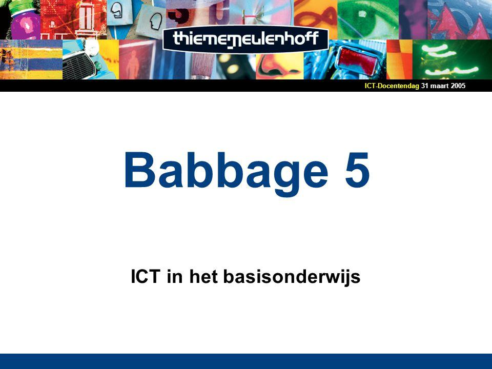 31 maart 2005ICT-Docentendag Babbage 5 ICT in het basisonderwijs