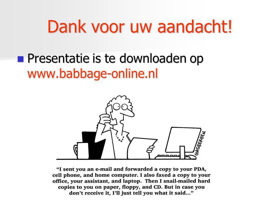 Dank voor uw aandacht! Presentatie is te downloaden op www.babbage-online.nl Presentatie is te downloaden op www.babbage-online.nl