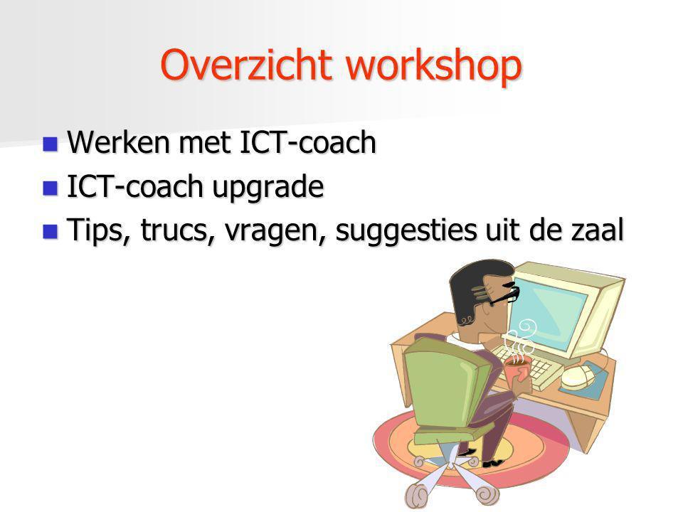 Overzicht workshop Werken met ICT-coach Werken met ICT-coach ICT-coach upgrade ICT-coach upgrade Tips, trucs, vragen, suggesties uit de zaal Tips, tru