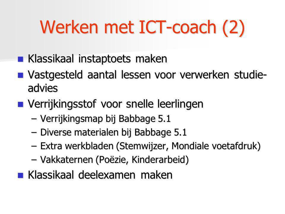 Werken met ICT-coach (2) Klassikaal instaptoets maken Klassikaal instaptoets maken Vastgesteld aantal lessen voor verwerken studie- advies Vastgesteld