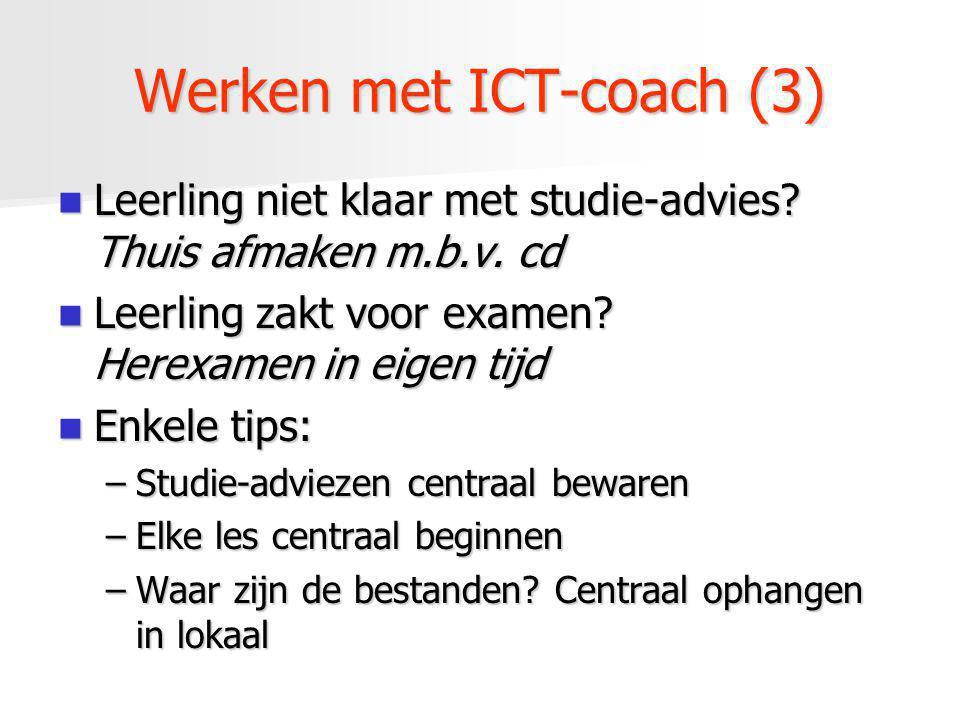 Werken met ICT-coach (3) Leerling niet klaar met studie-advies? Thuis afmaken m.b.v. cd Leerling niet klaar met studie-advies? Thuis afmaken m.b.v. cd