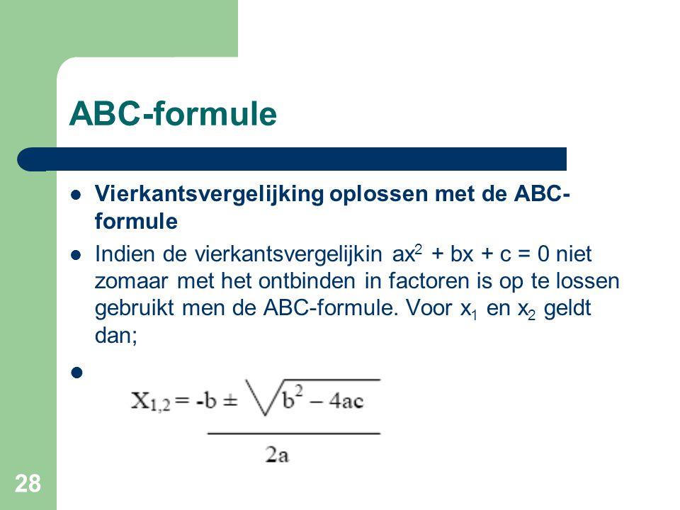 28 ABC-formule Vierkantsvergelijking oplossen met de ABC- formule Indien de vierkantsvergelijkin ax 2 + bx + c = 0 niet zomaar met het ontbinden in fa