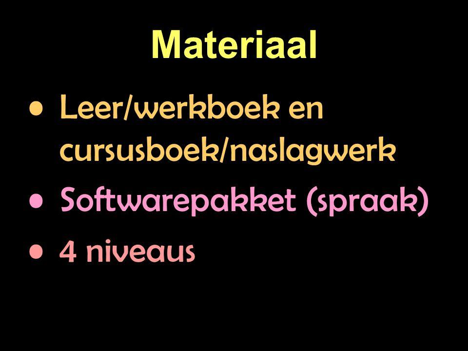 Materiaal Leer/werkboek en cursusboek/naslagwerk Softwarepakket (spraak) 4 niveaus