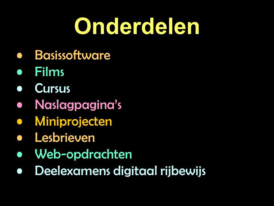 Onderdelen Basissoftware Films Cursus Naslagpagina's Miniprojecten Lesbrieven Web-opdrachten Deelexamens digitaal rijbewijs