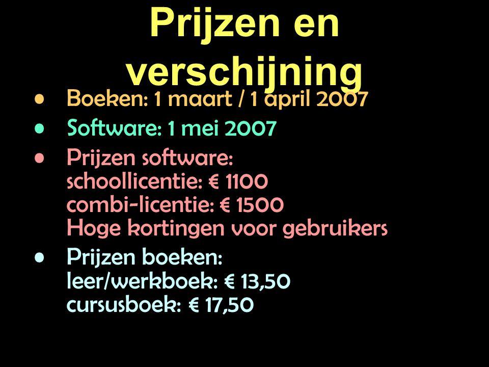Prijzen en verschijning Boeken: 1 maart / 1 april 2007 Software: 1 mei 2007 Prijzen software: schoollicentie: € 1100 combi-licentie: € 1500 Hoge kortingen voor gebruikers Prijzen boeken: leer/werkboek: € 13,50 cursusboek: € 17,50