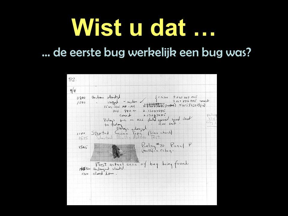 Wist u dat … … de eerste bug werkelijk een bug was