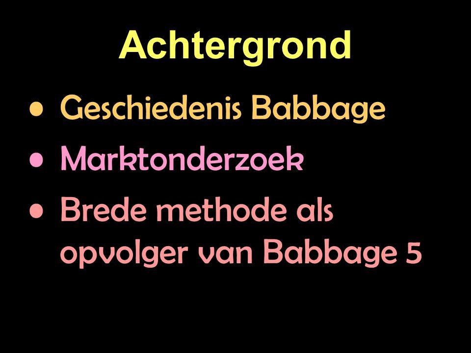 Achtergrond Geschiedenis Babbage Marktonderzoek Brede methode als opvolger van Babbage 5