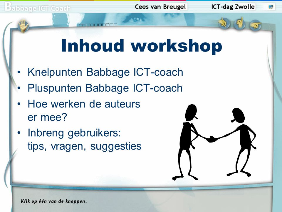 Knelpunten Babbage ICT-coach Bril Babbage 5 Leerlingen werken individueel Docent mist overzicht waar leerlingen mee bezig zijn Leerlingen vergeten studie-advies Instap-toets is streng Controle