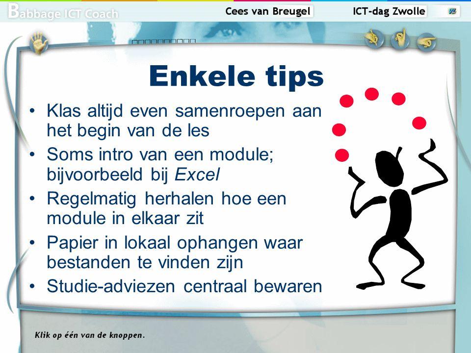 Enkele tips Klas altijd even samenroepen aan het begin van de les Soms intro van een module; bijvoorbeeld bij Excel Regelmatig herhalen hoe een module in elkaar zit Papier in lokaal ophangen waar bestanden te vinden zijn Studie-adviezen centraal bewaren