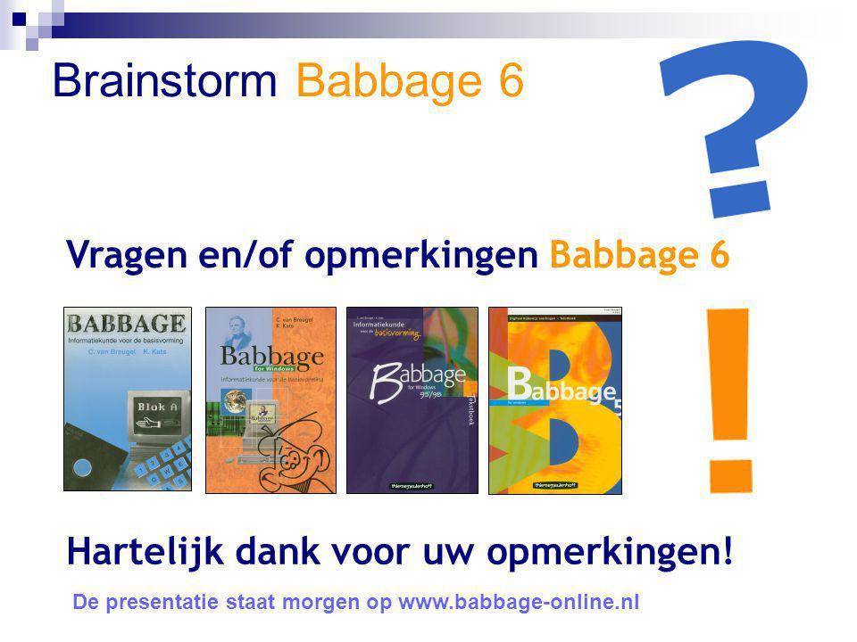Brainstorm Babbage 6 Vragen en/of opmerkingen Babbage 6 Hartelijk dank voor uw opmerkingen! De presentatie staat morgen op www.babbage-online.nl