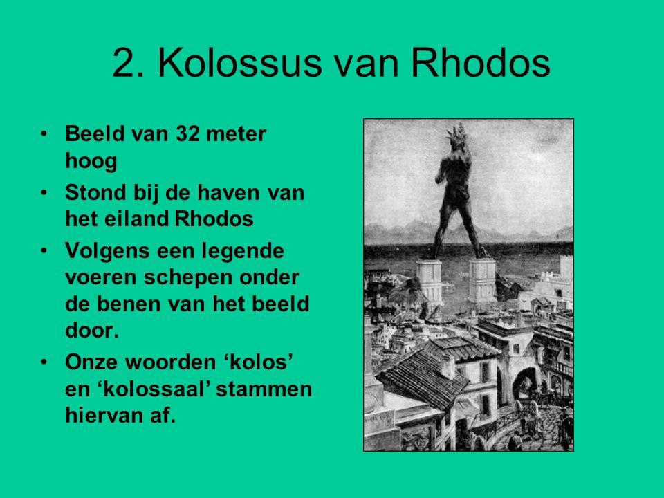 2. Kolossus van Rhodos Beeld van 32 meter hoog Stond bij de haven van het eiland Rhodos Volgens een legende voeren schepen onder de benen van het beel