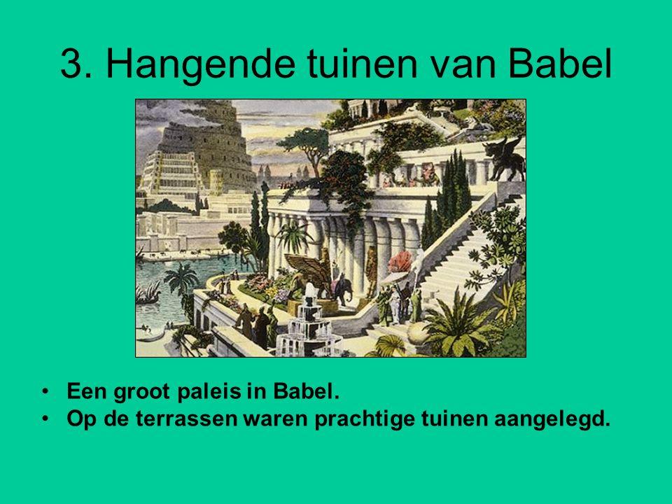 3.Hangende tuinen van Babel Een groot paleis in Babel.