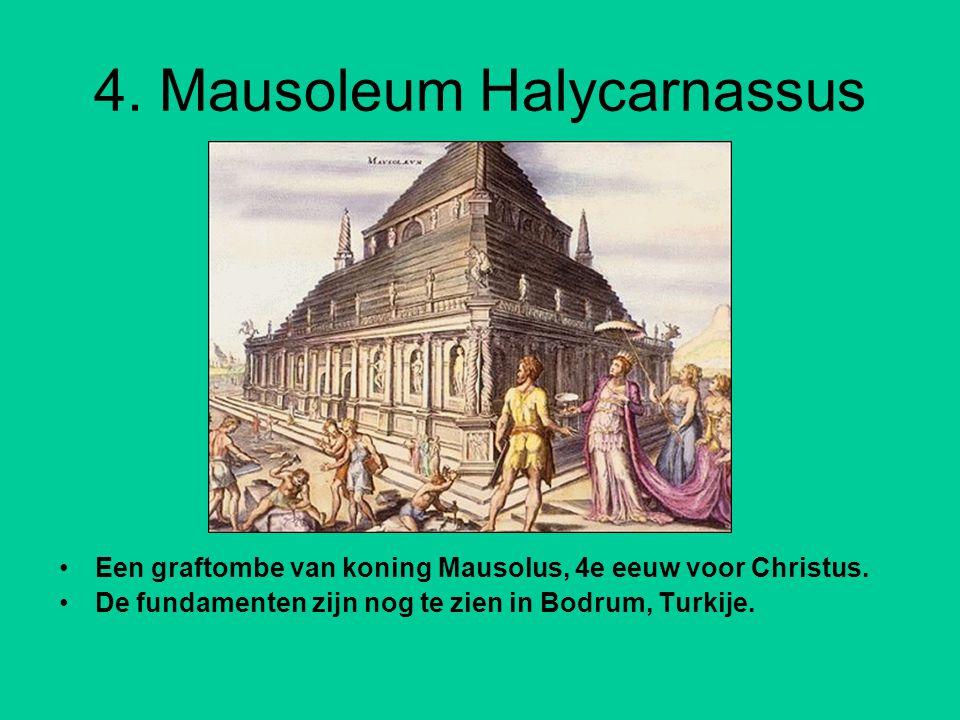 4.Mausoleum Halycarnassus Een graftombe van koning Mausolus, 4e eeuw voor Christus.