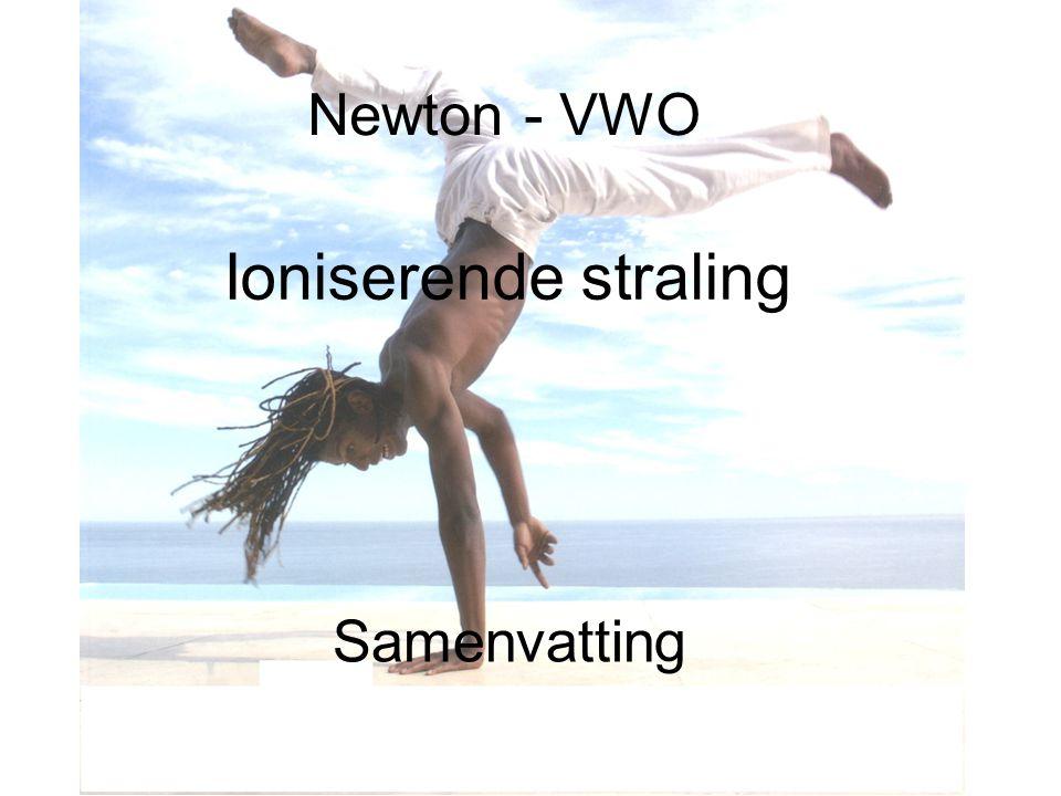 Newton - VWO Samenvatting Ioniserende straling