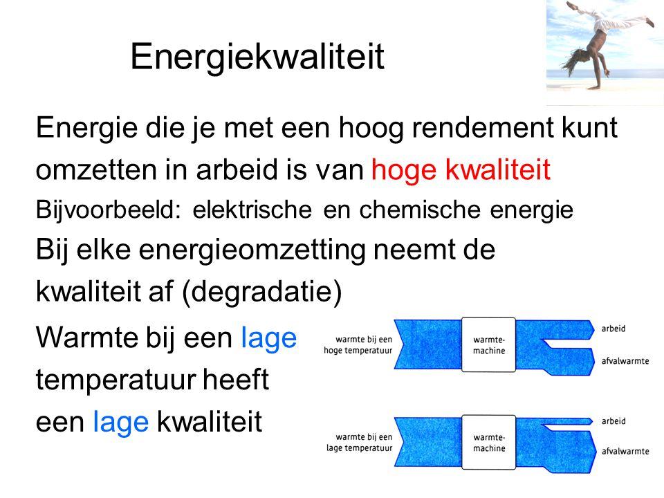 Energiekwaliteit Energie die je met een hoog rendement kunt omzetten in arbeid is van hoge kwaliteit Bijvoorbeeld: elektrische en chemische energie Bi