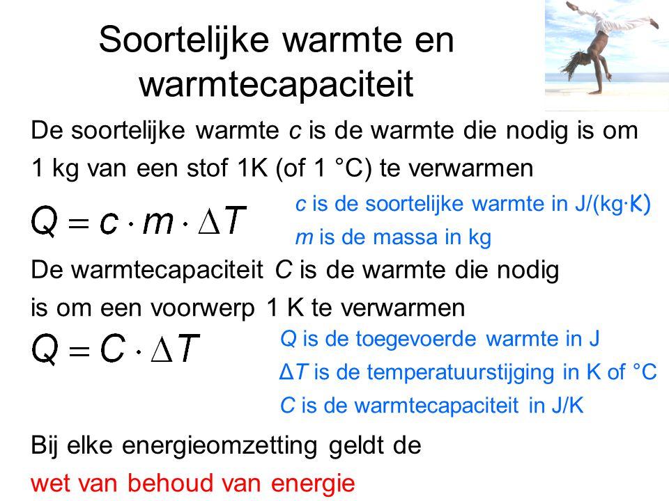 Soortelijke warmte en warmtecapaciteit De soortelijke warmte c is de warmte die nodig is om 1 kg van een stof 1K (of 1 °C) te verwarmen De warmtecapac