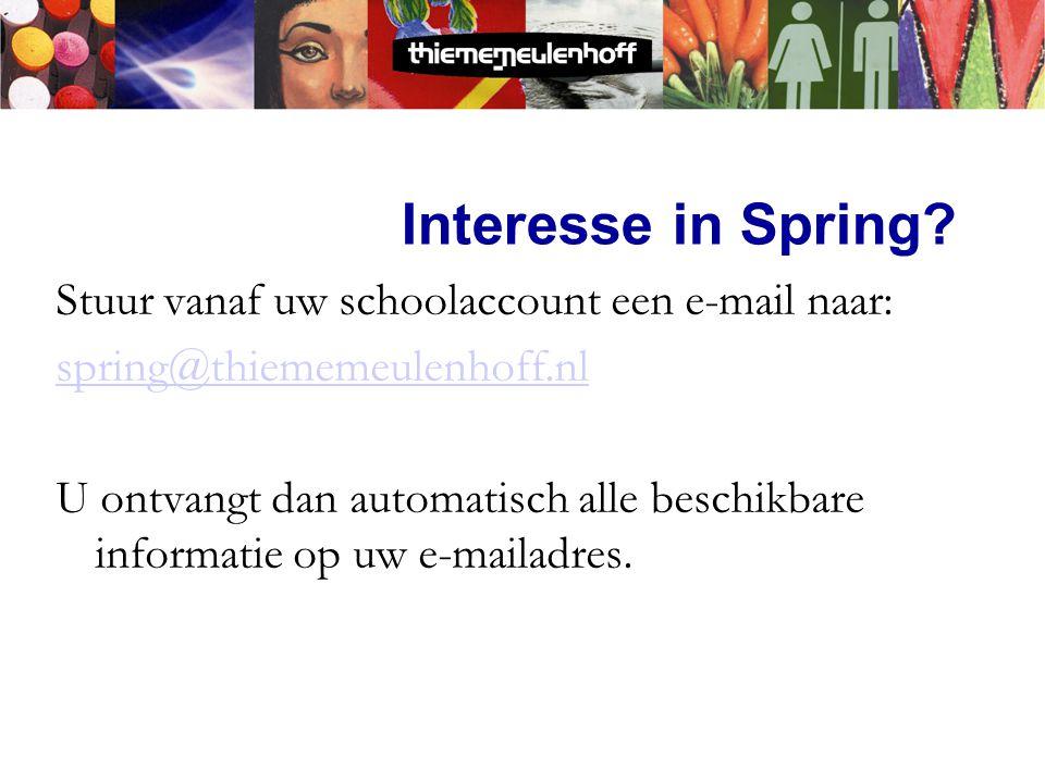 Interesse in Spring? Stuur vanaf uw schoolaccount een e-mail naar: spring@thiememeulenhoff.nl U ontvangt dan automatisch alle beschikbare informatie o