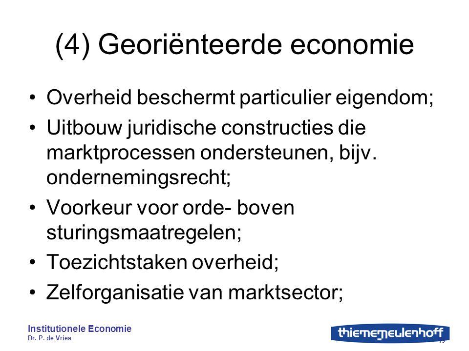 Institutionele Economie Dr. P. de Vries 13 (4) Georiënteerde economie Overheid beschermt particulier eigendom; Uitbouw juridische constructies die mar