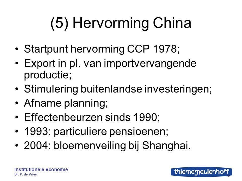 Institutionele Economie Dr. P. de Vries 15 (5) Hervorming China Startpunt hervorming CCP 1978; Export in pl. van importvervangende productie; Stimuler