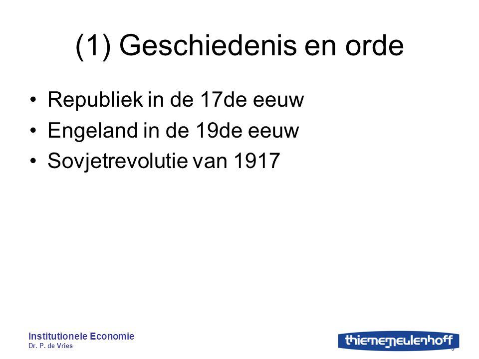 Institutionele Economie Dr. P. de Vries 3 (1) Geschiedenis en orde Republiek in de 17de eeuw Engeland in de 19de eeuw Sovjetrevolutie van 1917