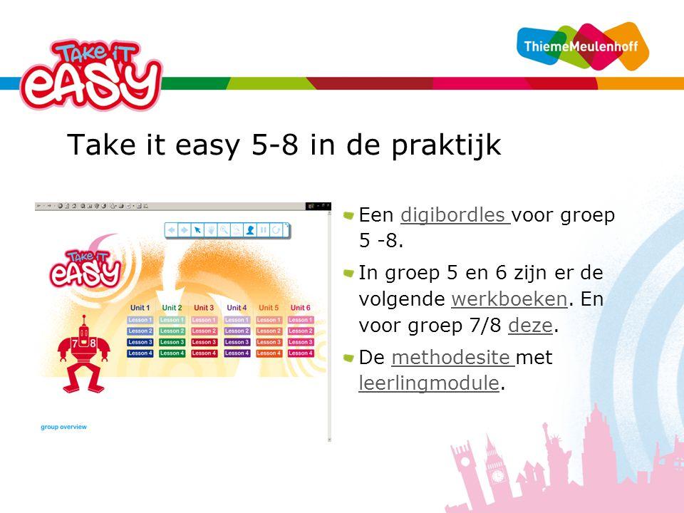 Take it easy 5-8 in de praktijk Een digibordles voor groep 5 -8.digibordles In groep 5 en 6 zijn er de volgende werkboeken.