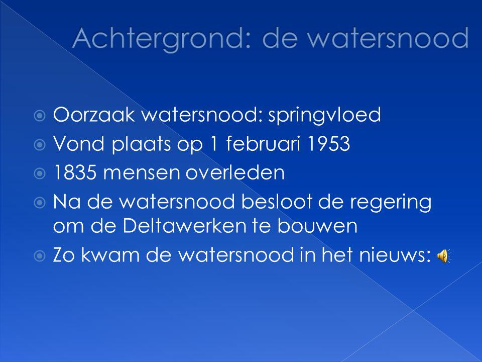  Oorzaak watersnood: springvloed  Vond plaats op 1 februari 1953  1835 mensen overleden  Na de watersnood besloot de regering om de Deltawerken te