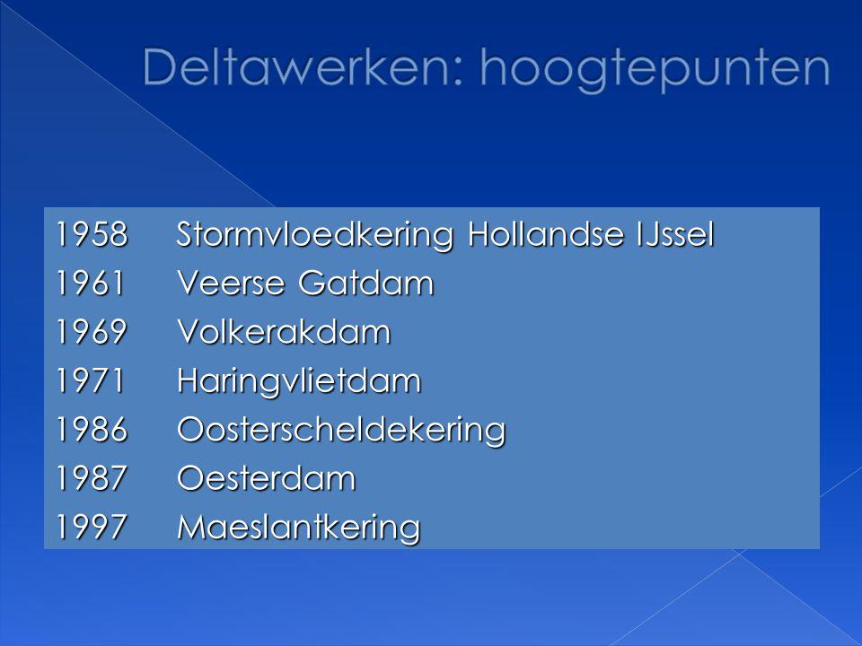 1958 Stormvloedkering Hollandse IJssel 1961 Veerse Gatdam 1969Volkerakdam 1971Haringvlietdam 1986Oosterscheldekering 1987Oesterdam 1997Maeslantkering