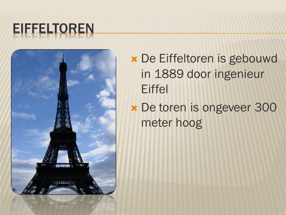  De Eiffeltoren is gebouwd in 1889 door ingenieur Eiffel  De toren is ongeveer 300 meter hoog