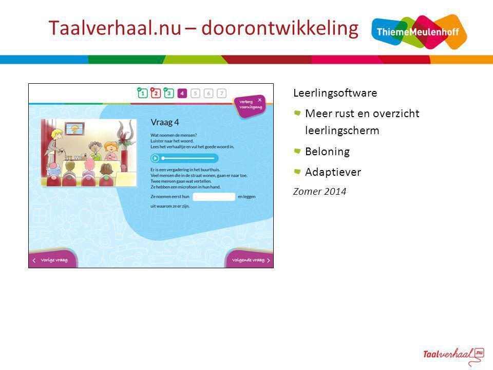 Taalverhaal.nu – doorontwikkeling Leerlingsoftware Meer rust en overzicht leerlingscherm Beloning Adaptiever Zomer 2014