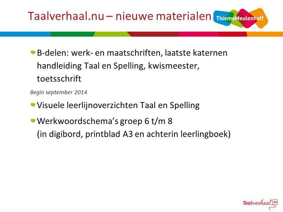 B-delen: werk- en maatschriften, laatste katernen handleiding Taal en Spelling, kwismeester, toetsschrift Begin september 2014 Visuele leerlijnoverzic