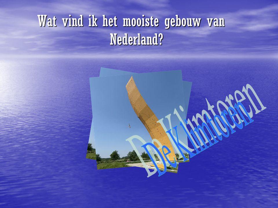 Wat vind ik het mooiste gebouw van Nederland? Wat vind ik het mooiste gebouw van Nederland?