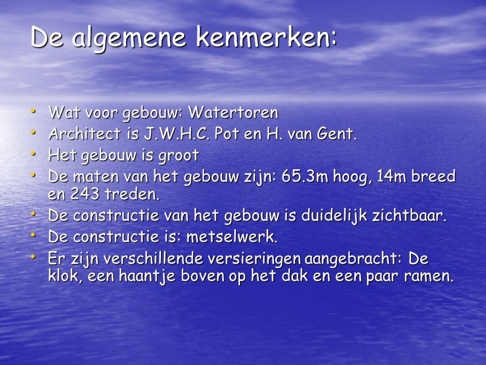 De algemene kenmerken: Wat voor gebouw: Watertoren Wat voor gebouw: Watertoren Architect is J.W.H.C. Pot en H. van Gent. Architect is J.W.H.C. Pot en