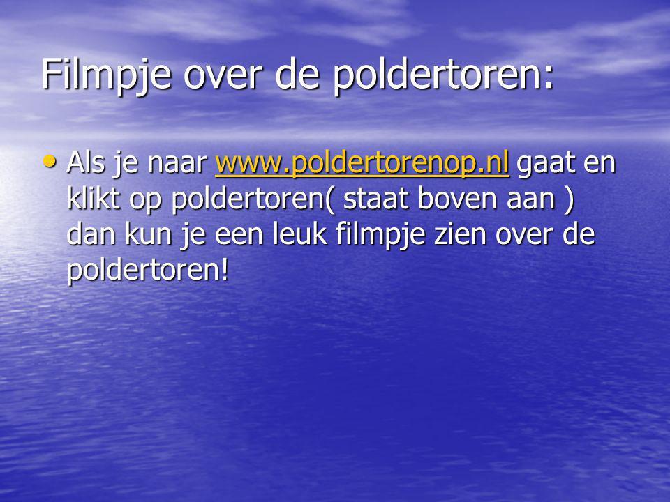 Filmpje over de poldertoren: Als je naar www.poldertorenop.nl gaat en klikt op poldertoren( staat boven aan ) dan kun je een leuk filmpje zien over de