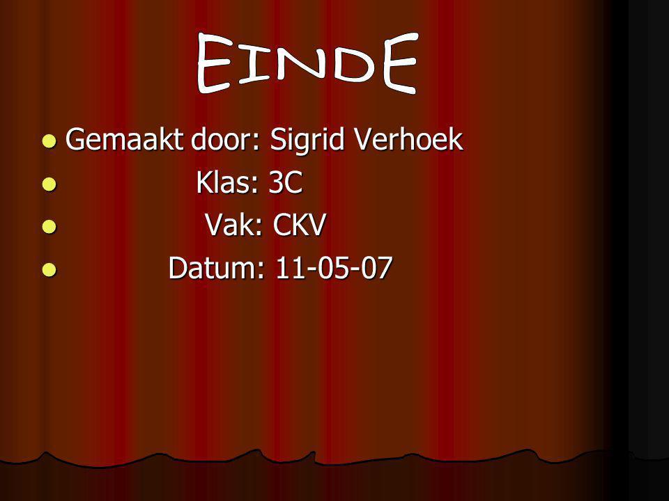 Gemaakt door: Sigrid Verhoek Gemaakt door: Sigrid Verhoek Klas: 3C Klas: 3C Vak: CKV Vak: CKV Datum: 11-05-07 Datum: 11-05-07