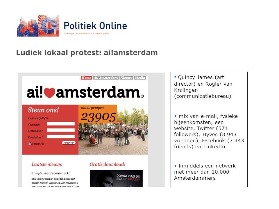 Ludiek lokaal protest: ai!amsterdam Quincy James (art director) en Rogier van Kralingen (communicatiebureau) mix van e-mail, fysieke bijeenkomsten, een website, Twitter (571 followers), Hyves (3.943 vrienden), Facebook (7.443 friends) en LinkedIn.