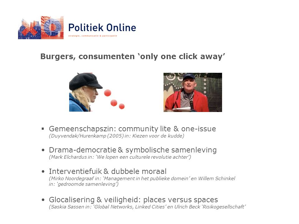 Burgers, consumenten 'only one click away'  Gemeenschapszin: community lite & one-issue (Duyvendak/Hurenkamp (2005) in: Kiezen voor de kudde) Drama-d