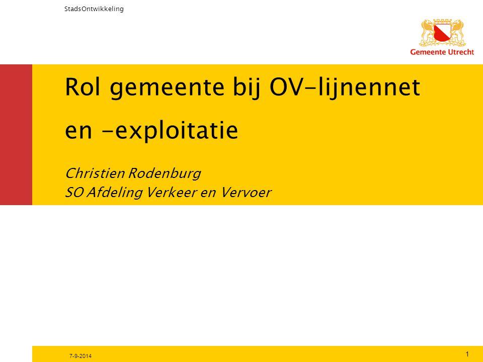 Rol gemeente bij OV-lijnennet en -exploitatie StadsOntwikkeling 7-9-2014 1 Christien Rodenburg SO Afdeling Verkeer en Vervoer