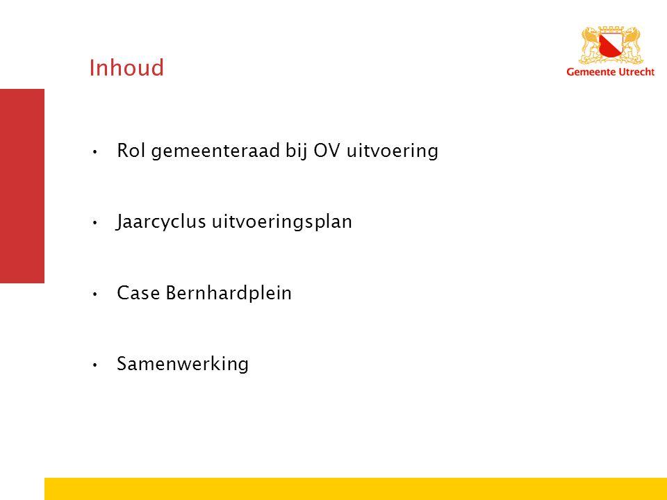 Inhoud Rol gemeenteraad bij OV uitvoering Jaarcyclus uitvoeringsplan Case Bernhardplein Samenwerking