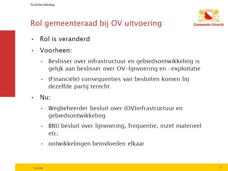 StadsOntwikkeling 3 7-9-2014 Rol gemeenteraad bij OV uitvoering Rol is veranderd Voorheen: Beslisser over infrastructuur en gebiedsontwikkeling is gel
