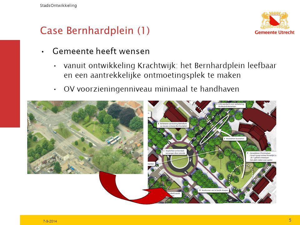 Case Bernhardplein (1) StadsOntwikkeling 5 7-9-2014 Gemeente heeft wensen vanuit ontwikkeling Krachtwijk: het Bernhardplein leefbaar en een aantrekkelijke ontmoetingsplek te maken OV voorzieningenniveau minimaal te handhaven
