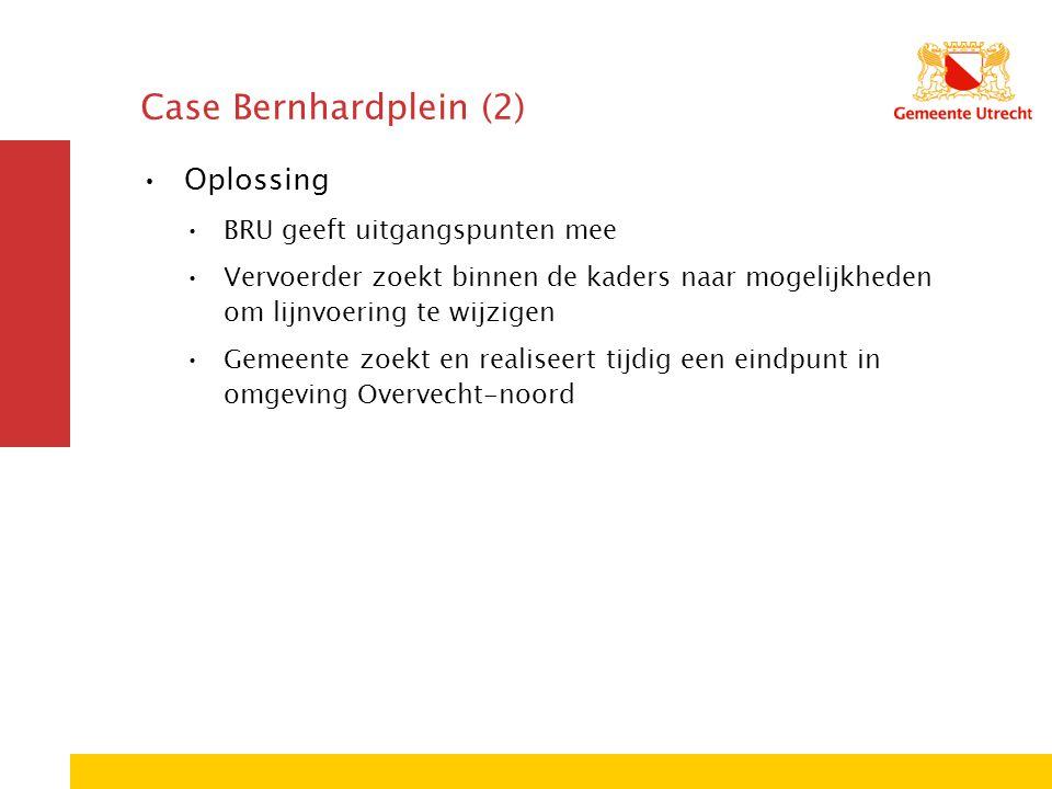 Case Bernhardplein (2) Oplossing BRU geeft uitgangspunten mee Vervoerder zoekt binnen de kaders naar mogelijkheden om lijnvoering te wijzigen Gemeente