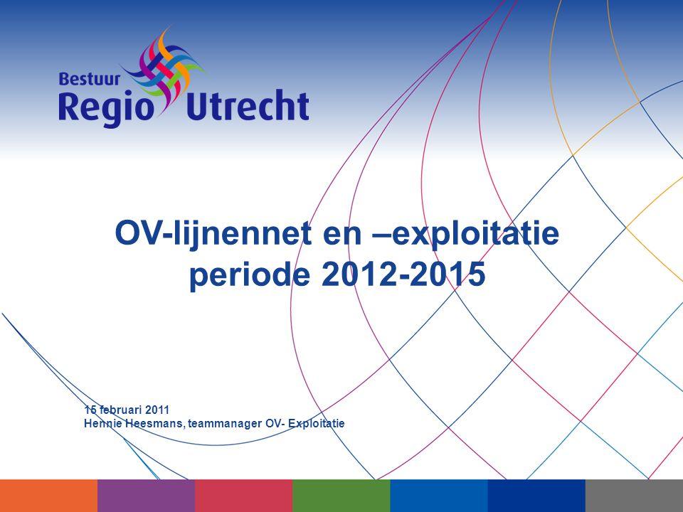 OV-lijnennet en –exploitatie periode 2012-2015 15 februari 2011 Hennie Heesmans, teammanager OV- Exploitatie