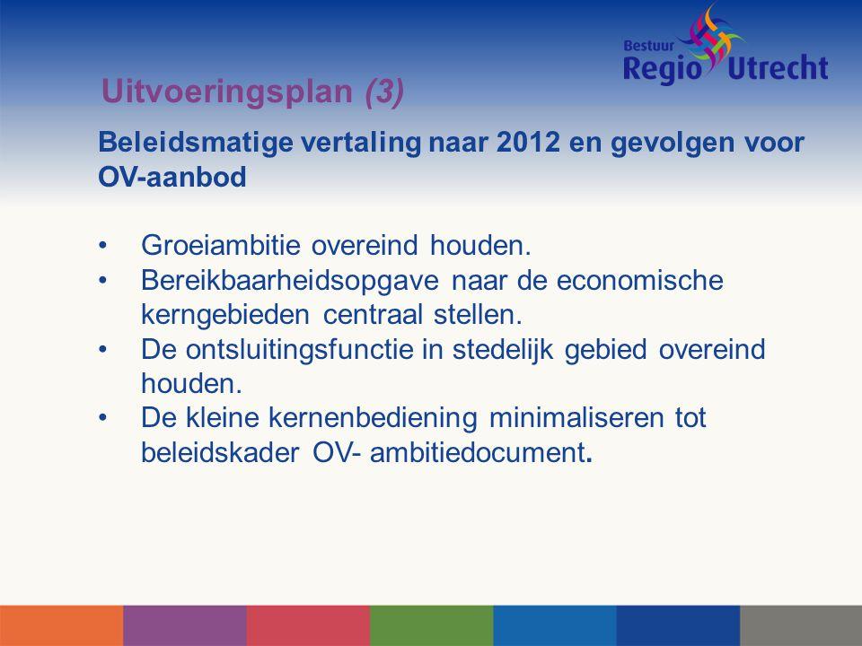 Uitvoeringsplan (3) Beleidsmatige vertaling naar 2012 en gevolgen voor OV-aanbod Groeiambitie overeind houden. Bereikbaarheidsopgave naar de economisc