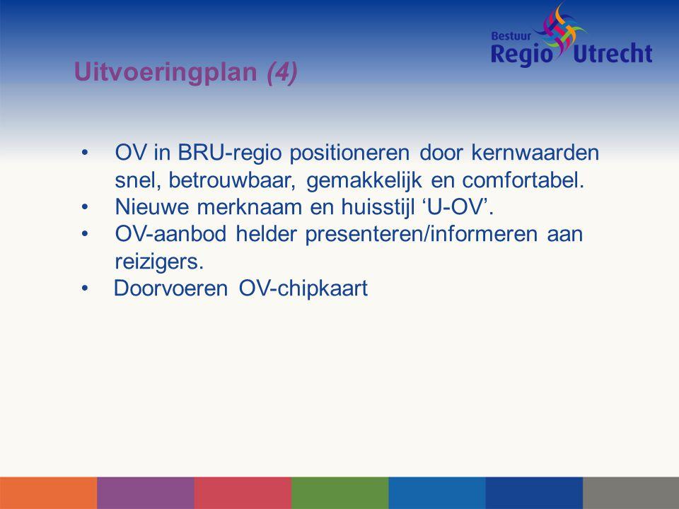 Uitvoeringplan (4) OV in BRU-regio positioneren door kernwaarden snel, betrouwbaar, gemakkelijk en comfortabel. Nieuwe merknaam en huisstijl 'U-OV'. O