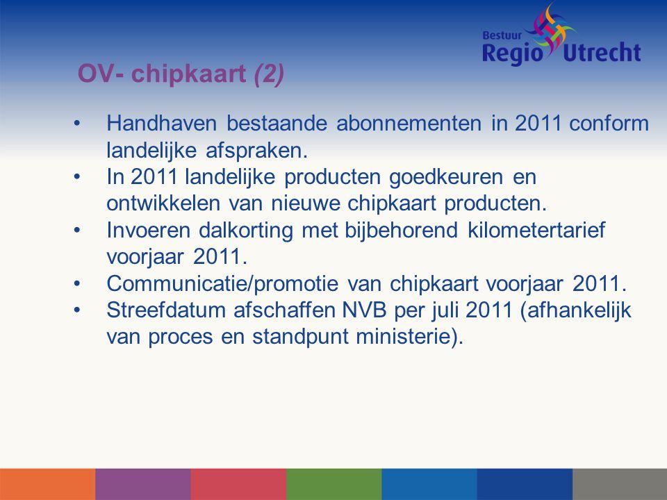 OV- chipkaart (2) Handhaven bestaande abonnementen in 2011 conform landelijke afspraken. In 2011 landelijke producten goedkeuren en ontwikkelen van ni