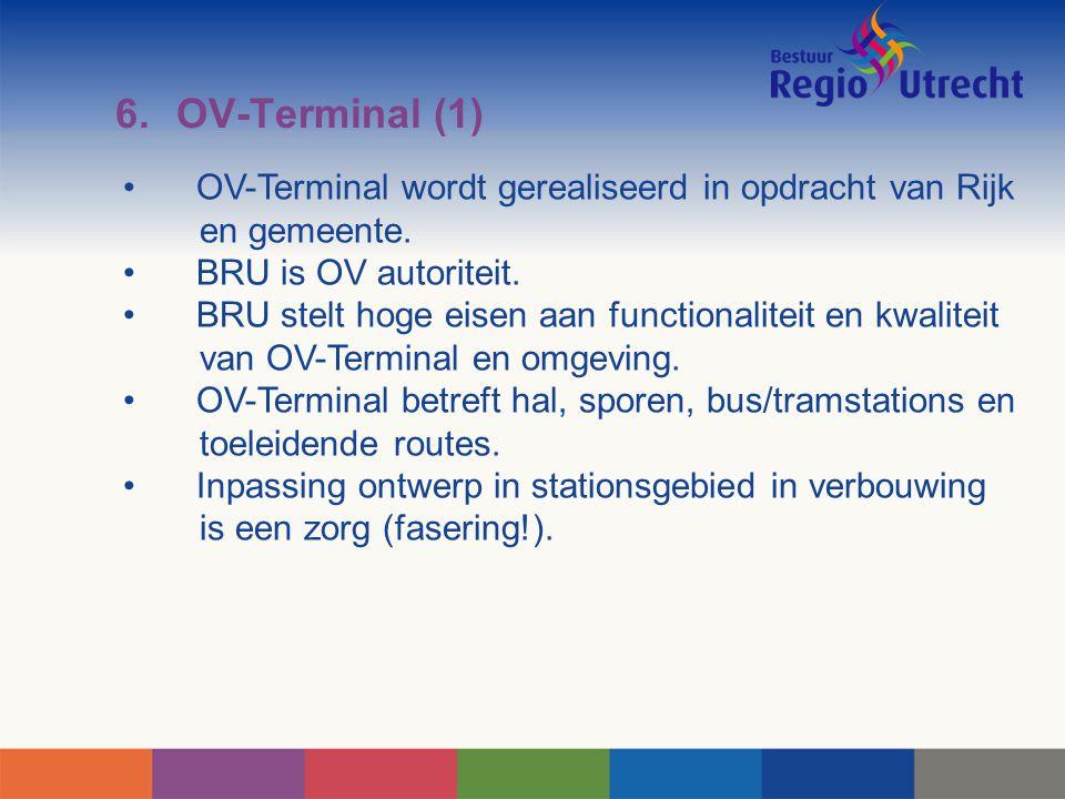 6.OV-Terminal (1) OV-Terminal wordt gerealiseerd in opdracht van Rijk en gemeente. BRU is OV autoriteit. BRU stelt hoge eisen aan functionaliteit en k