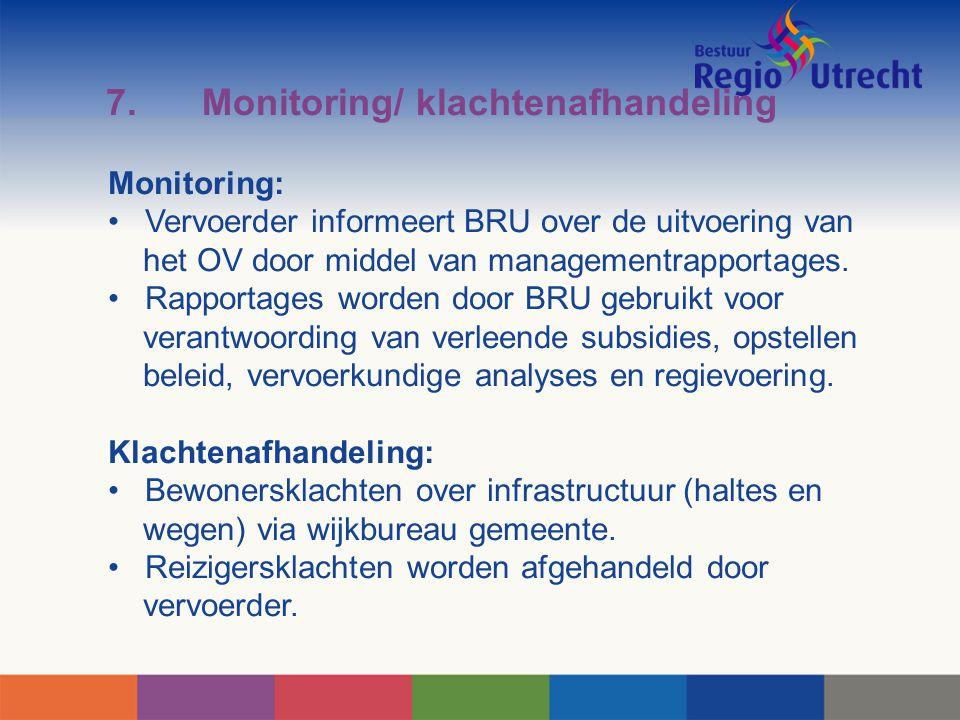 7.Monitoring/ klachtenafhandeling Monitoring: Vervoerder informeert BRU over de uitvoering van het OV door middel van managementrapportages. Rapportag
