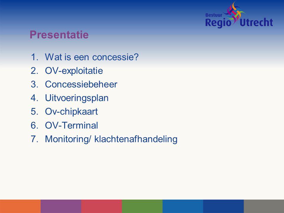 Presentatie 1.Wat is een concessie? 2.OV-exploitatie 3.Concessiebeheer 4.Uitvoeringsplan 5.Ov-chipkaart 6.OV-Terminal 7.Monitoring/ klachtenafhandelin