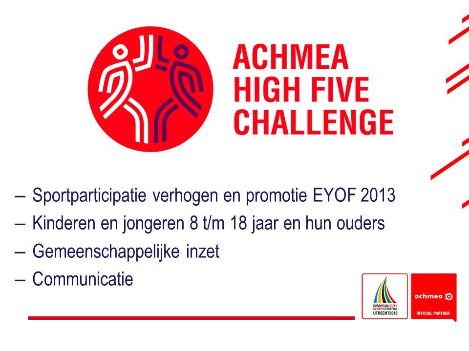 –Sportparticipatie verhogen en promotie EYOF 2013 –Kinderen en jongeren 8 t/m 18 jaar en hun ouders –Gemeenschappelijke inzet –Communicatie