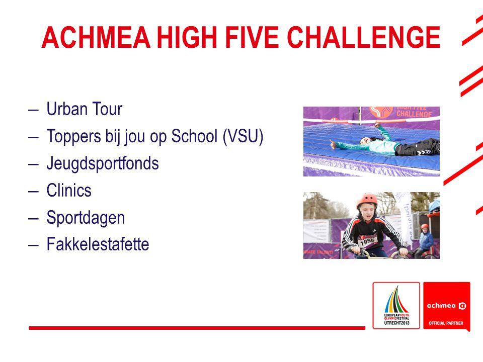 ACHMEA HIGH FIVE CHALLENGE –Urban Tour –Toppers bij jou op School (VSU) –Jeugdsportfonds –Clinics –Sportdagen –Fakkelestafette